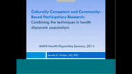 Culturally Competent and Community-Based Participatory Research: Combining the techniques in health disparate populations - Dr. Jenelle Walker
